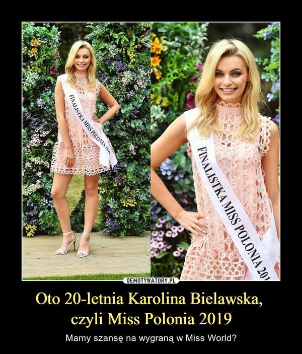 Oto 20-letnia Karolina Bielawska, czyli Miss Polonia 2019 – Mamy szansę na wygraną w Miss World?