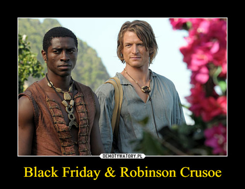 Black Friday & Robinson Crusoe
