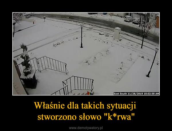 """Właśnie dla takich sytuacji stworzono słowo """"k*rwa"""" –"""