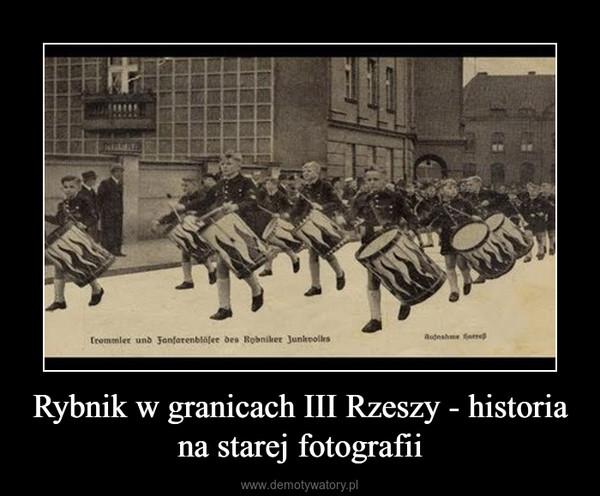 Rybnik w granicach III Rzeszy - historia na starej fotografii –