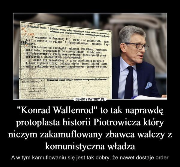 """""""Konrad Wallenrod"""" to tak naprawdę protoplasta historii Piotrowicza który niczym zakamuflowany zbawca walczy z komunistyczna władza – A w tym kamuflowaniu się jest tak dobry, że nawet dostaje order"""