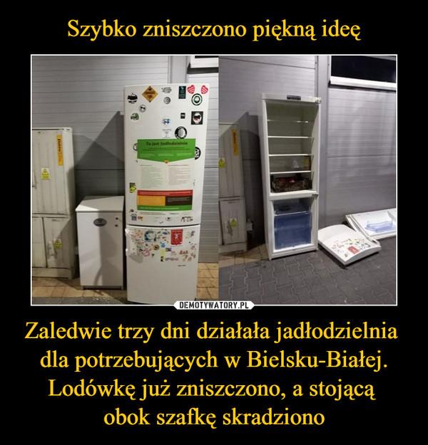 Zaledwie trzy dni działała jadłodzielnia  dla potrzebujących w Bielsku-Białej. Lodówkę już zniszczono, a stojącą obok szafkę skradziono –