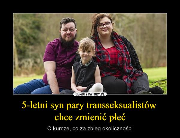 5-letni syn pary transseksualistów chce zmienić płeć – O kurcze, co za zbieg okoliczności