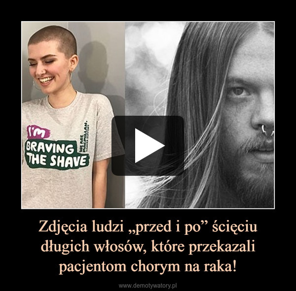 """Zdjęcia ludzi """"przed i po"""" ścięciu długich włosów, które przekazali pacjentom chorym na raka! –"""