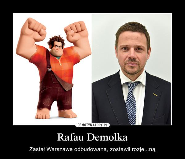 Rafau Demolka – Zastał Warszawę odbudowaną, zostawił rozje...ną