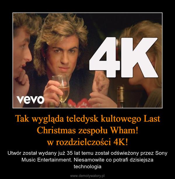 Tak wygląda teledysk kultowego Last Christmas zespołu Wham!w rozdzielczości 4K! – Utwór został wydany już 35 lat temu został odświeżony przez Sony Music Entertainment. Niesamowite co potrafi dzisiejsza technologia