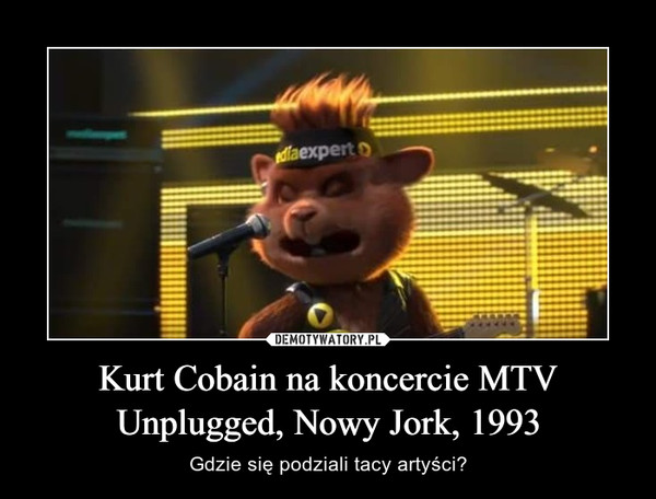 Kurt Cobain na koncercie MTV Unplugged, Nowy Jork, 1993 – Gdzie się podziali tacy artyści?