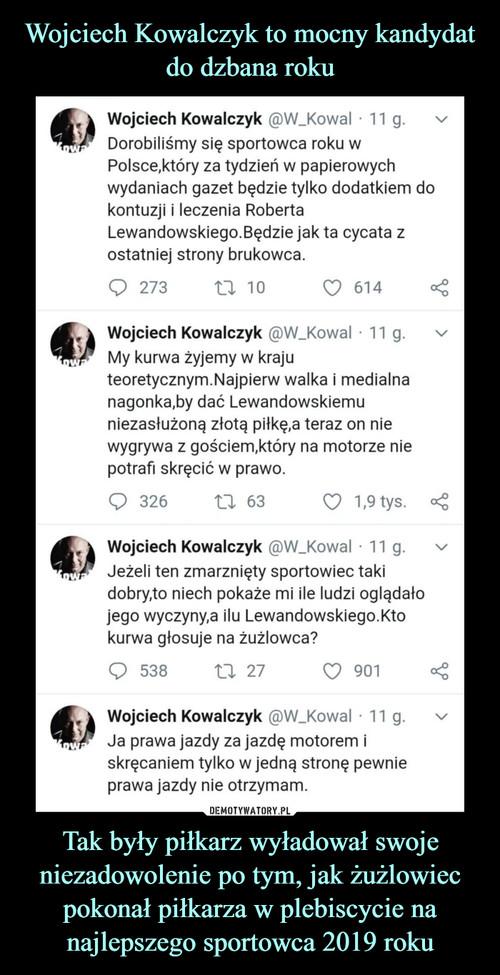 Wojciech Kowalczyk to mocny kandydat do dzbana roku Tak były piłkarz wyładował swoje niezadowolenie po tym, jak żużlowiec pokonał piłkarza w plebiscycie na najlepszego sportowca 2019 roku