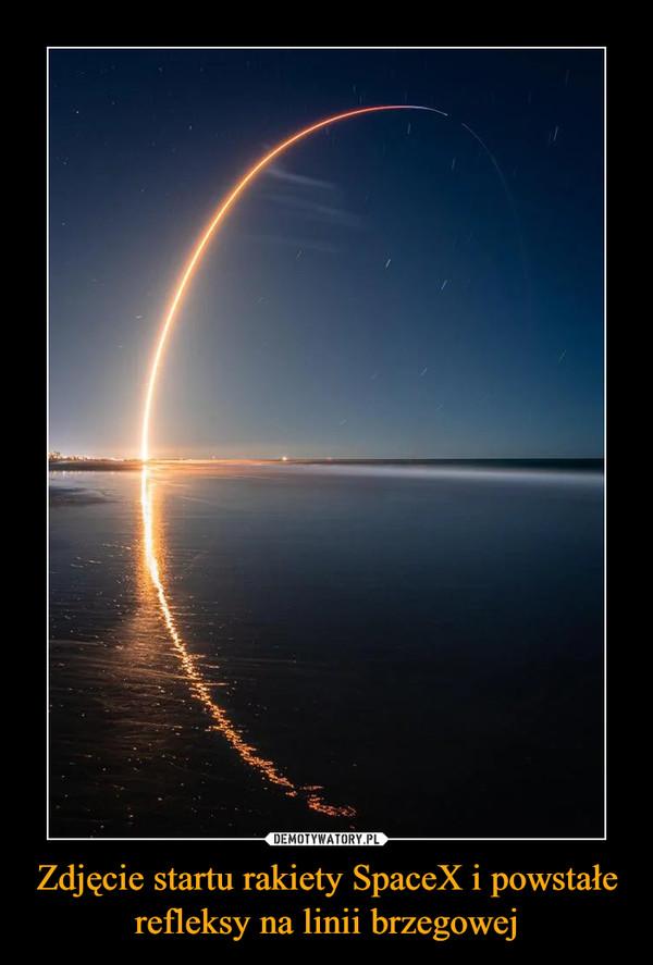 Zdjęcie startu rakiety SpaceX i powstałe refleksy na linii brzegowej –