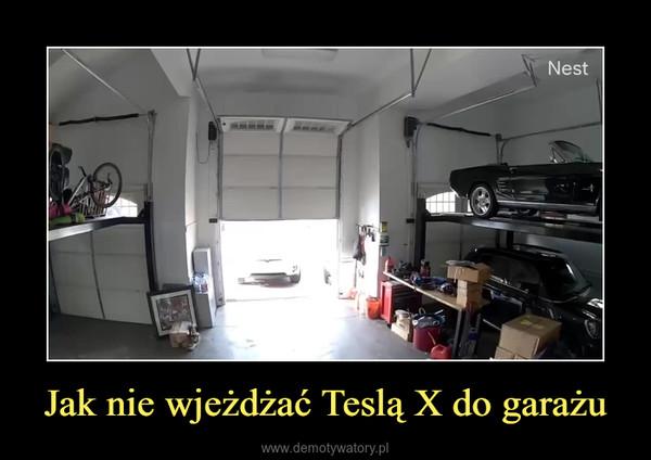 Jak nie wjeżdżać Teslą X do garażu –