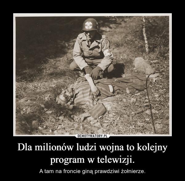 Dla milionów ludzi wojna to kolejny program w telewizji. – A tam na froncie giną prawdziwi żołnierze.