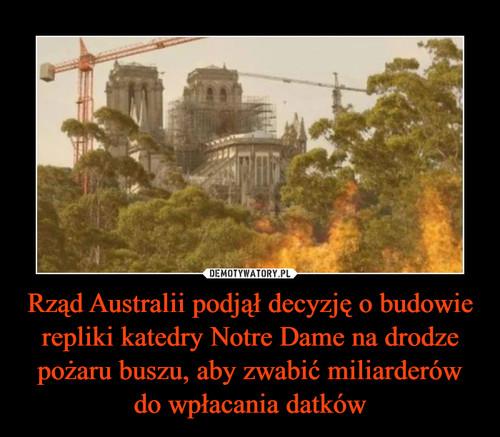 Rząd Australii podjął decyzję o budowie repliki katedry Notre Dame na drodze pożaru buszu, aby zwabić miliarderów do wpłacania datków