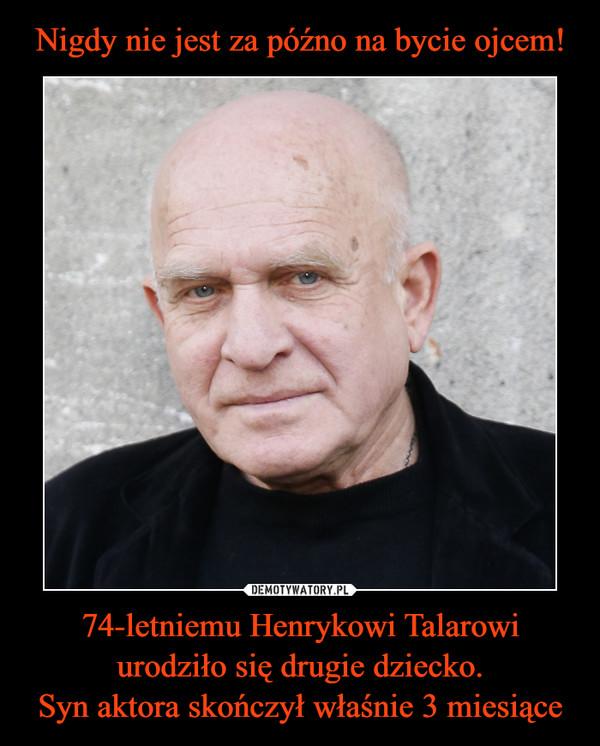 74-letniemu Henrykowi Talarowi urodziło się drugie dziecko.Syn aktora skończył właśnie 3 miesiące –