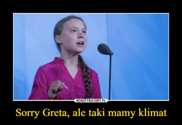 Sorry Greta, ale taki mamy klimat –
