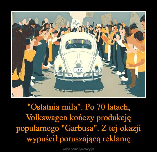"""""""Ostatnia mila"""". Po 70 latach, Volkswagen kończy produkcję popularnego """"Garbusa"""". Z tej okazji wypuścił poruszającą reklamę –"""