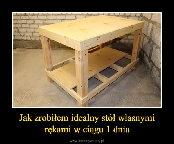 Jak zrobiłem idealny stół własnymi rękami w ciągu 1 dnia –
