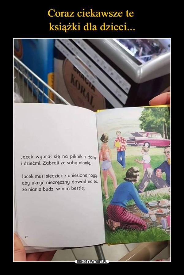 –  Jacek wybrał się na piknik z żongi dziećmi. Zabrali ze sobą nianię.Jacek musi siedzieć z uniesioną nogą,aby ukryć niezręczny dowód na to,że niania budzi w nim bestię.BHACIAKORALला