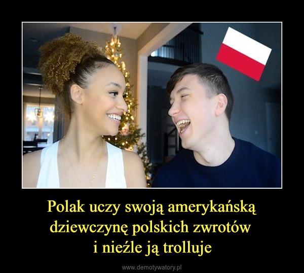Polak uczy swoją amerykańską dziewczynę polskich zwrotów i nieźle ją trolluje –