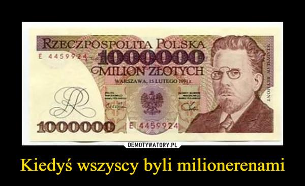 Kiedyś wszyscy byli milionerenami –