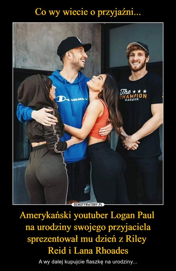 Amerykański youtuber Logan Paul na urodziny swojego przyjaciela sprezentował mu dzień z Riley Reid i Lana Rhoades – A wy dalej kupujcie flaszkę na urodziny...