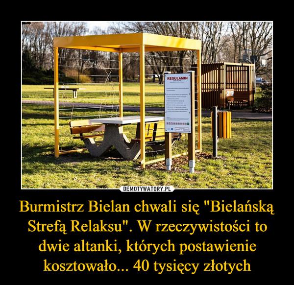 """Burmistrz Bielan chwali się """"Bielańską Strefą Relaksu"""". W rzeczywistości to dwie altanki, których postawienie kosztowało... 40 tysięcy złotych –"""