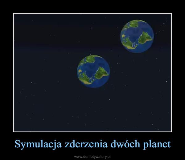 Symulacja zderzenia dwóch planet –