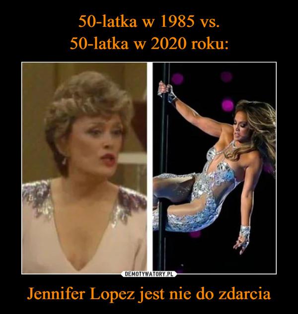 Jennifer Lopez jest nie do zdarcia –