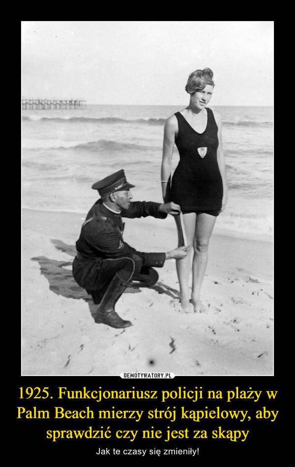 1925. Funkcjonariusz policji na plaży w Palm Beach mierzy strój kąpielowy, aby sprawdzić czy nie jest za skąpy – Jak te czasy się zmieniły!
