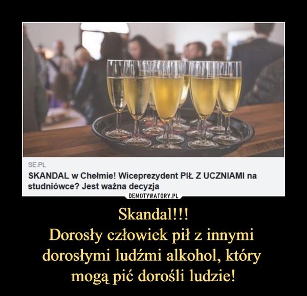 Skandal!!!Dorosły człowiek pił z innymi dorosłymi ludźmi alkohol, który mogą pić dorośli ludzie! –  Skandal w chełmie! Wiceprezydent Pił z uczniami na studniówce? Jest ważna decyzja