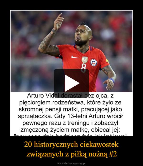 20 historycznych ciekawostekzwiązanych z piłką nożną #2 –