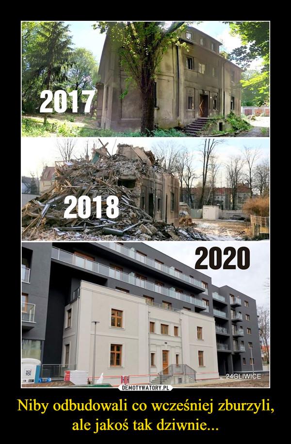 Niby odbudowali co wcześniej zburzyli, ale jakoś tak dziwnie... –  2017 2018 2020