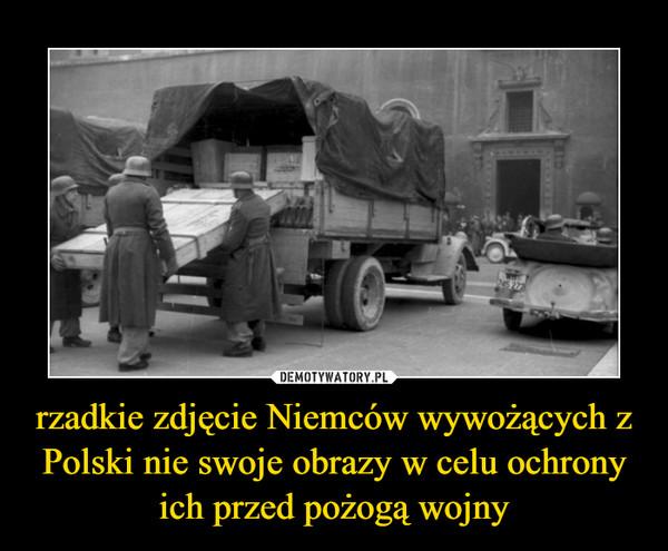 rzadkie zdjęcie Niemców wywożących z Polski nie swoje obrazy w celu ochrony ich przed pożogą wojny –