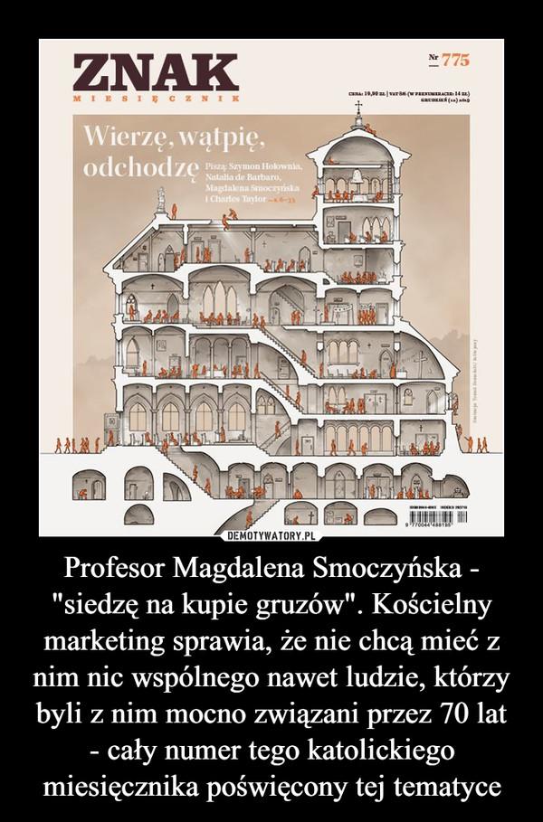 """Profesor Magdalena Smoczyńska - """"siedzę na kupie gruzów"""". Kościelny marketing sprawia, że nie chcą mieć z nim nic wspólnego nawet ludzie, którzy byli z nim mocno związani przez 70 lat- cały numer tego katolickiego miesięcznika poświęcony tej tematyce –"""