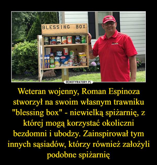 """Weteran wojenny, Roman Espinoza stworzył na swoim własnym trawniku """"blessing box"""" - niewielką spiżarnię, z której mogą korzystać okoliczni bezdomni i ubodzy. Zainspirował tym innych sąsiadów, którzy również założyli podobne spiżarnię –"""