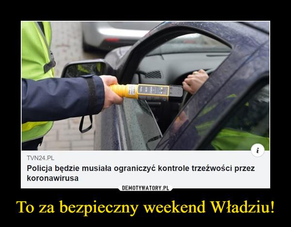 To za bezpieczny weekend Władziu! –  Policja będzie musiała ograniczyć kontrole trzeźwości przez koronawirusa