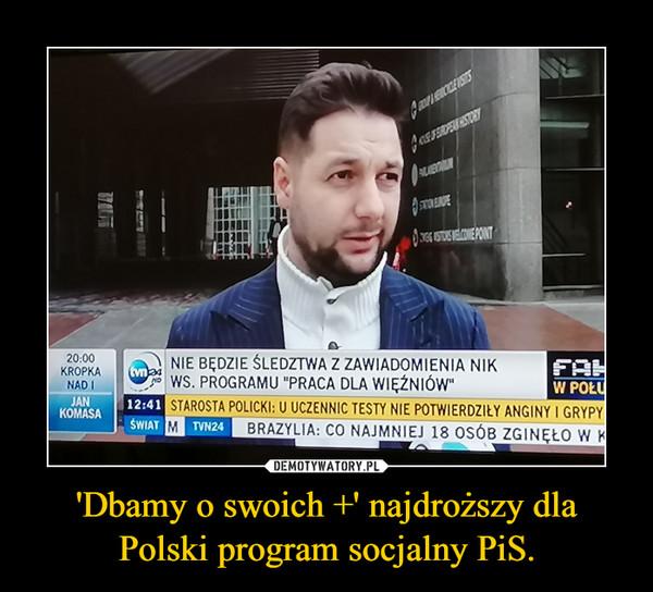 'Dbamy o swoich +' najdroższy dla Polski program socjalny PiS. –