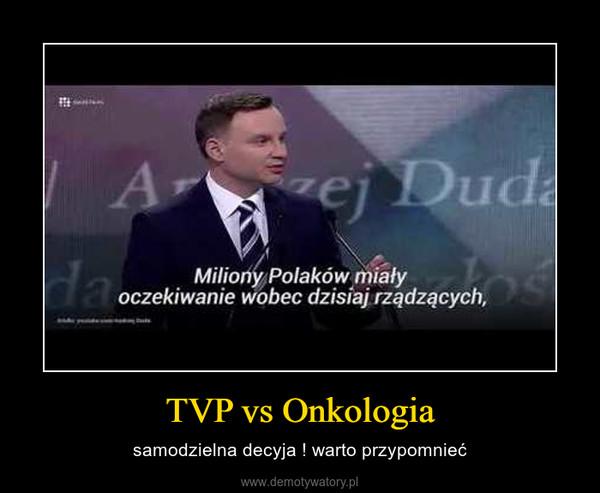 TVP vs Onkologia – samodzielna decyja ! warto przypomnieć