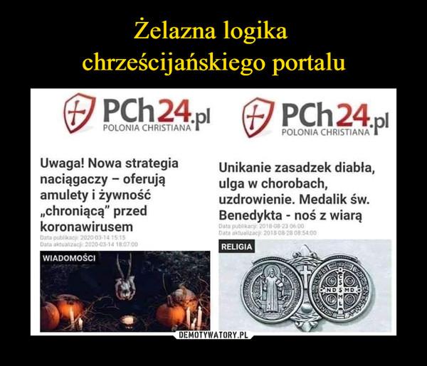 """–  PCh24.pl POLONIA CHRISTIANA Uwaga! Nowa strategianaciągaczy - oferująamulety i żywność""""chroniącą"""" przedkoronawirusemUnikanie zasadzek diabła,ulga w chorobach,uzdrowienie. Medalik św.Benedykta - noś z wiarą"""