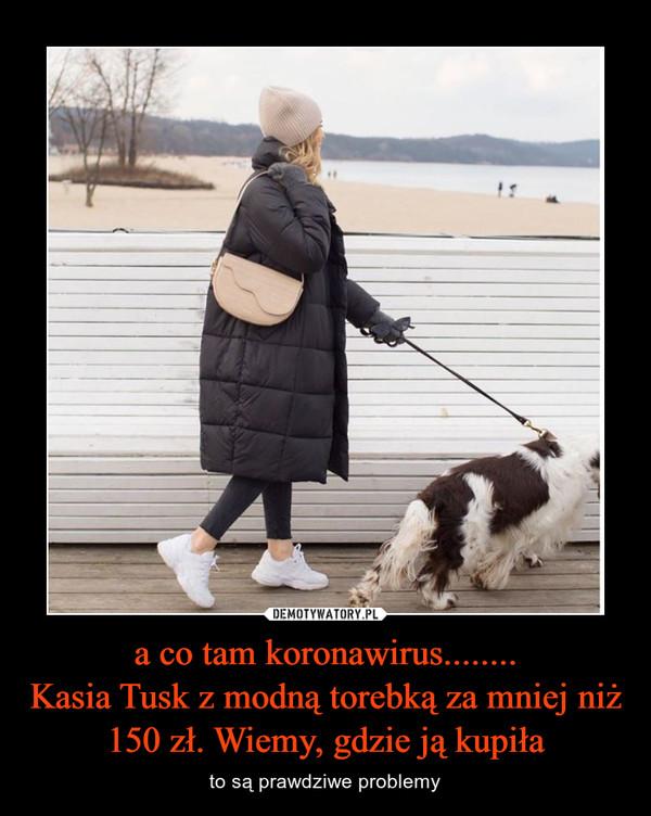 a co tam koronawirus........Kasia Tusk z modną torebką za mniej niż 150 zł. Wiemy, gdzie ją kupiła – to są prawdziwe problemy