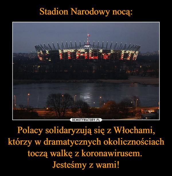 Polacy solidaryzują się z Włochami, którzy w dramatycznych okolicznościach toczą walkę z koronawirusem. Jesteśmy z wami! –