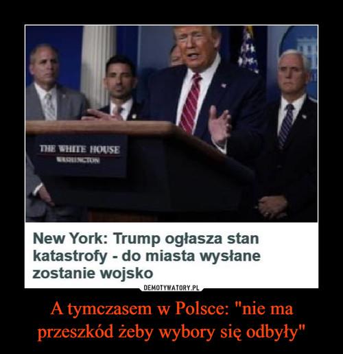 """A tymczasem w Polsce: """"nie ma przeszkód żeby wybory się odbyły"""""""