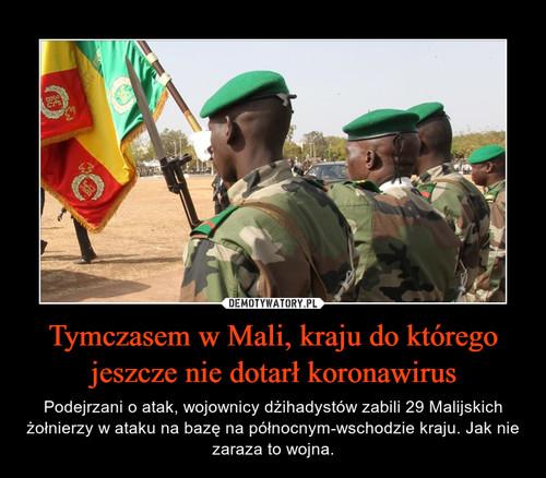 Tymczasem w Mali, kraju do którego jeszcze nie dotarł koronawirus