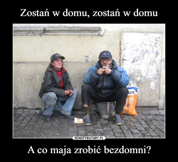 A co maja zrobić bezdomni? –