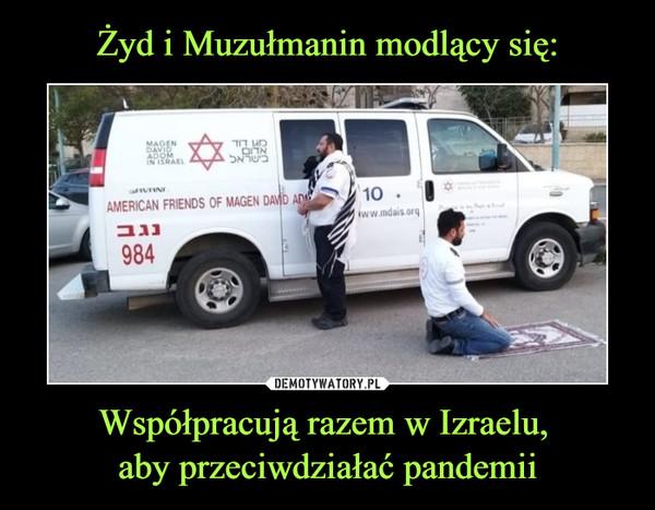 Współpracują razem w Izraelu, aby przeciwdziałać pandemii –