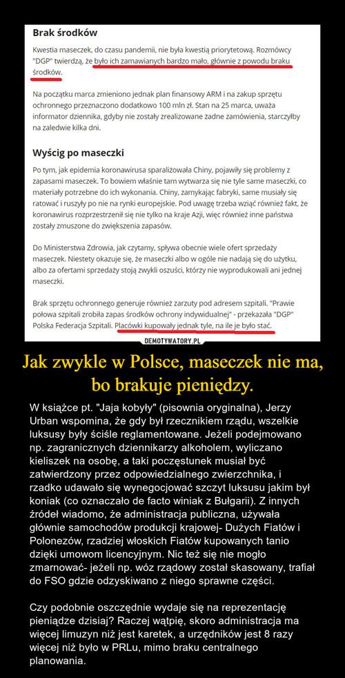 Jak zwykle w Polsce, maseczek nie ma, bo brakuje pieniędzy.