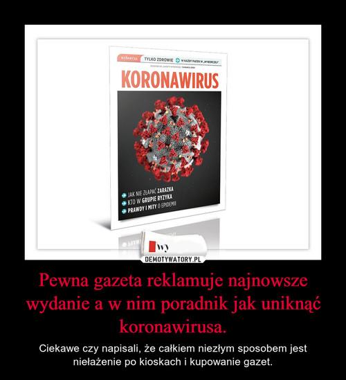 Pewna gazeta reklamuje najnowsze wydanie a w nim poradnik jak uniknąć koronawirusa.