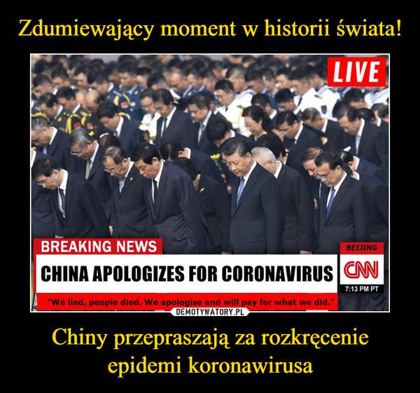 Chiny przepraszają za rozkręcenie epidemi koronawirusa –