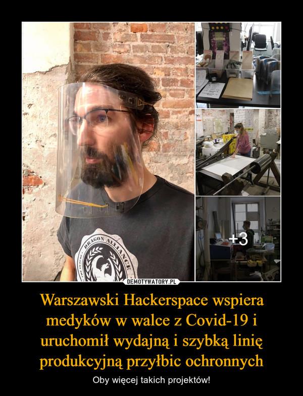 Warszawski Hackerspace wspiera medyków w walce z Covid-19 i uruchomił wydajną i szybką linię produkcyjną przyłbic ochronnych – Oby więcej takich projektów!
