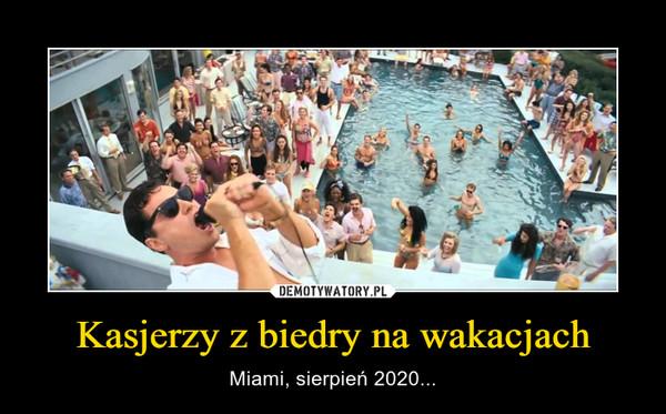 Kasjerzy z biedry na wakacjach – Miami, sierpień 2020...