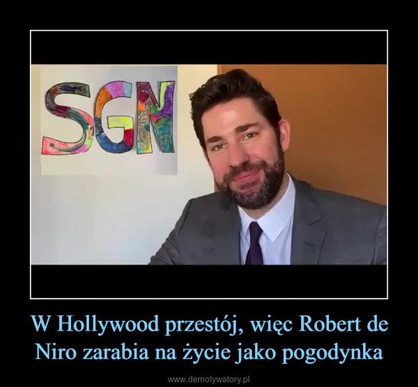 W Hollywood przestój, więc Robert de Niro zarabia na życie jako pogodynka –